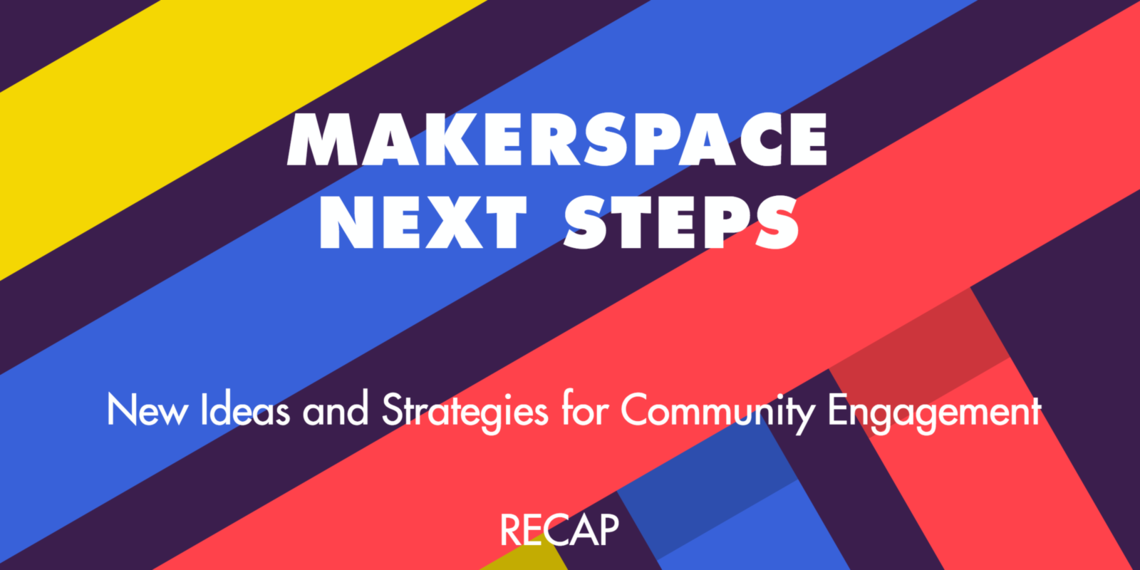 Makerspace Next Steps